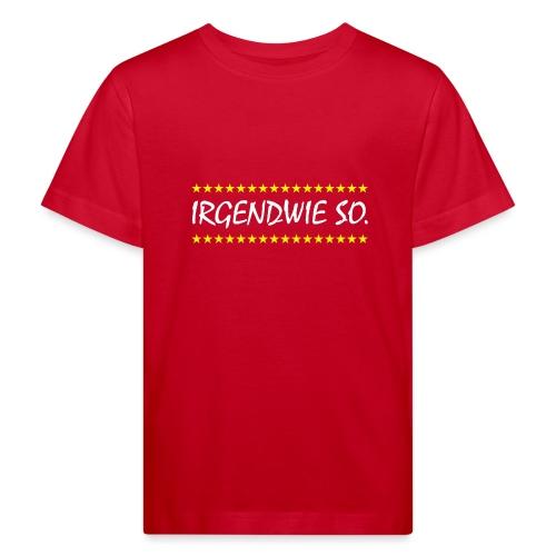 Irgendwie so - Kinder Bio-T-Shirt
