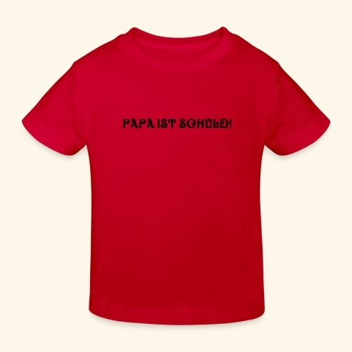 Papa ist schuld - Kinder Bio-T-Shirt
