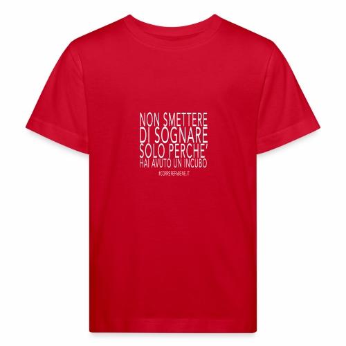 Non smettere di sognare... - Maglietta ecologica per bambini