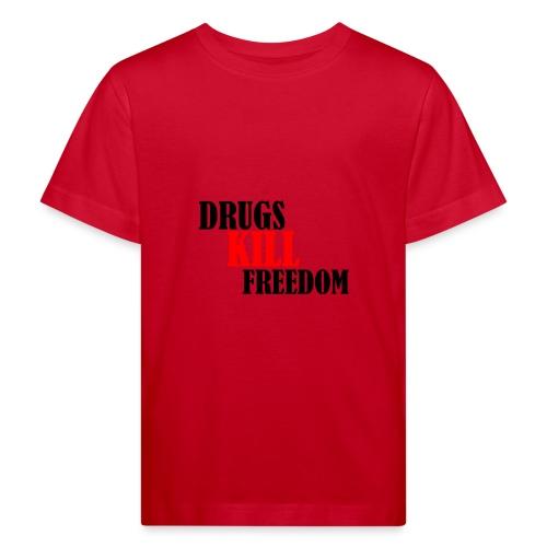 Drugs KILL FREEDOM! - Ekologiczna koszulka dziecięca