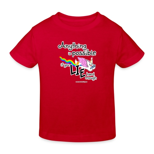 Anything Is Possible if you lie hard enough - Kids' Organic T-Shirt
