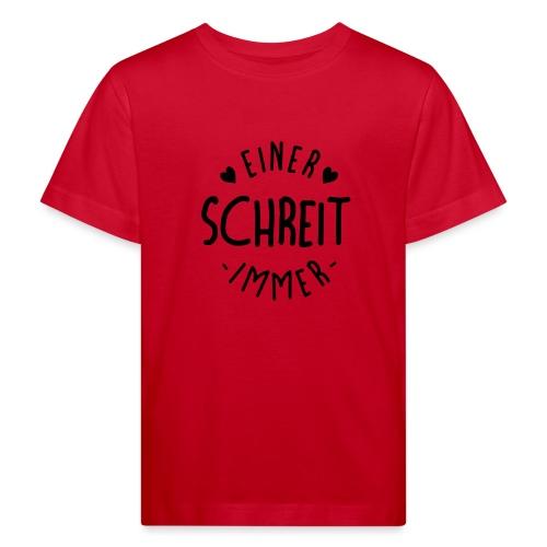 Einer schreit immer - Kinder Bio-T-Shirt