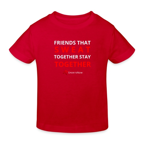 Friends that SWEAT together stay TOGETHER - Kinder Bio-T-Shirt