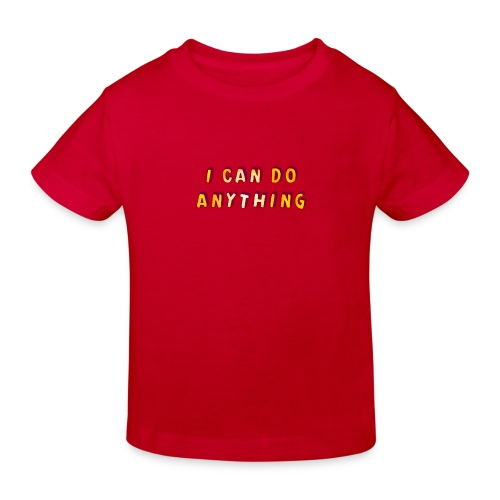 I can do anything - Kids' Organic T-Shirt