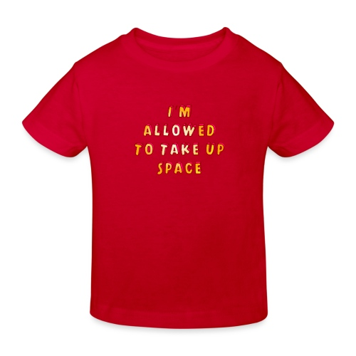 I m allowed to take up space - Kids' Organic T-Shirt
