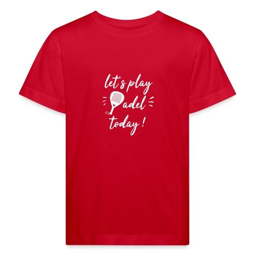 Let's play padel today ! - T-shirt bio Enfant