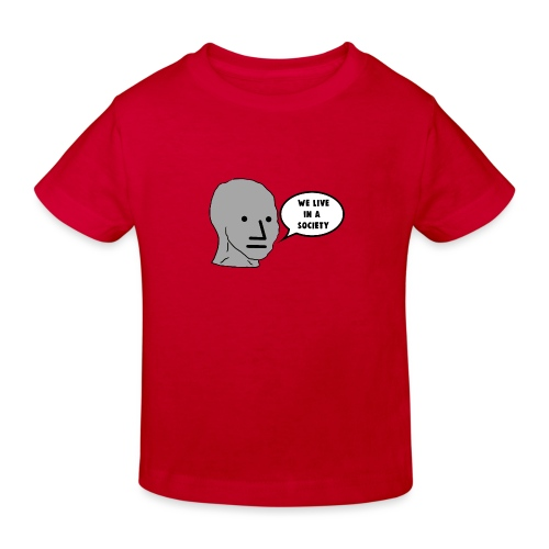 NPC We Live in a Society Meme - Kids' Organic T-Shirt