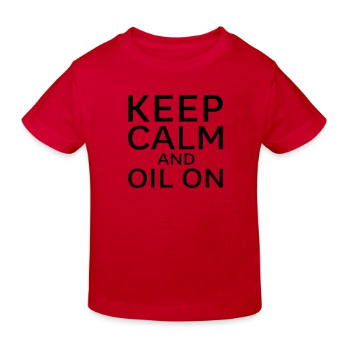 Keep Calm and oil on - Kinder Bio-T-Shirt