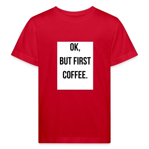 flat 800x800 075 fbut first coffee - Kinderen Bio-T-shirt