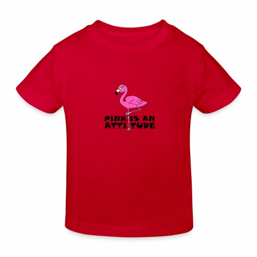 Flamingo Pink Is An Attitude - Kids' Organic T-Shirt