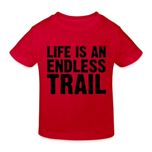 Life is an endless trail - Kinder Bio-T-Shirt