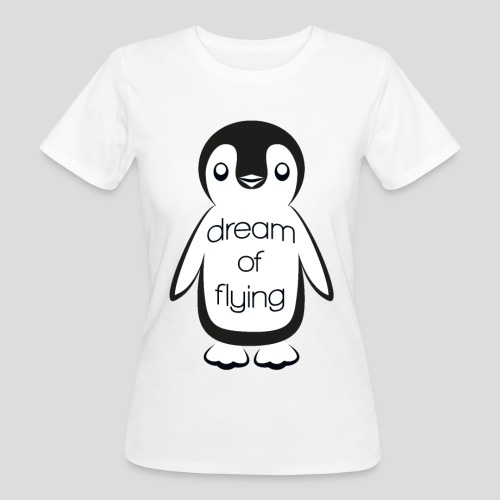 Dream of Flying Pinguin - Women's Organic T-Shirt