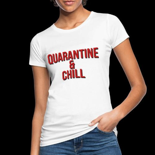 Quarantine & Chill Corona Virus COVID-19 - Frauen Bio-T-Shirt