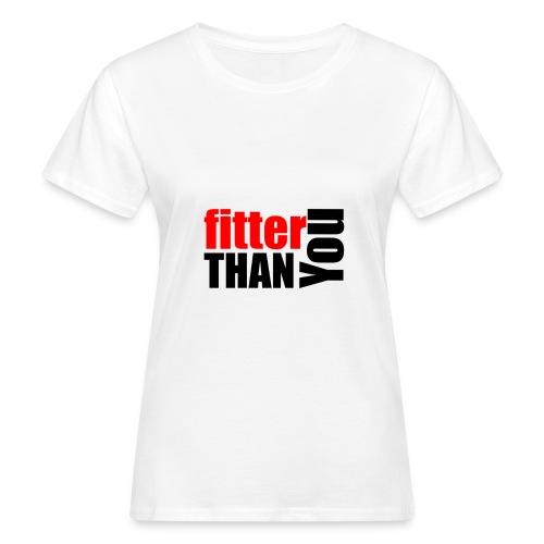 Fitter than you - Frauen Bio-T-Shirt