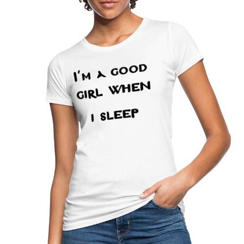 i am good girl when i sleep - T-shirt ecologica da donna