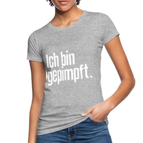 Ich bin gepimpft. | Impfung, geimpft - Frauen Bio-T-Shirt