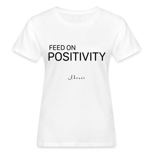FEED ON POSITIVITY - Women's Organic T-Shirt