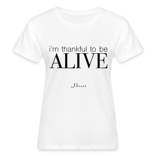 I'm thankful to be alive - Women's Organic T-Shirt
