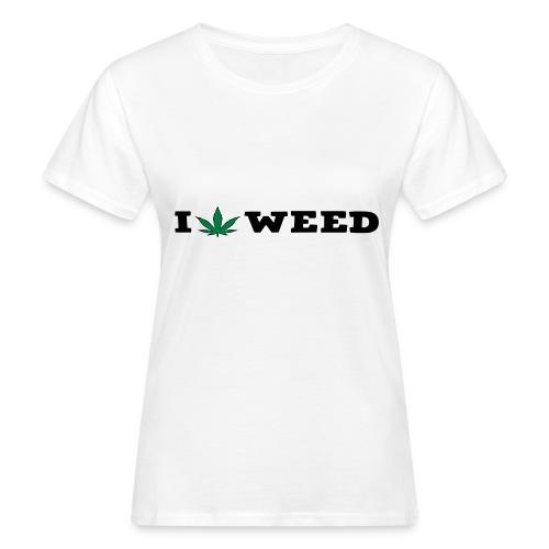 I LOVE WEED - Women's Organic T-Shirt