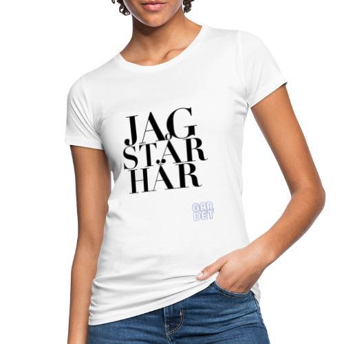 JAG STÅR HÄR - Ekologisk T-shirt dam
