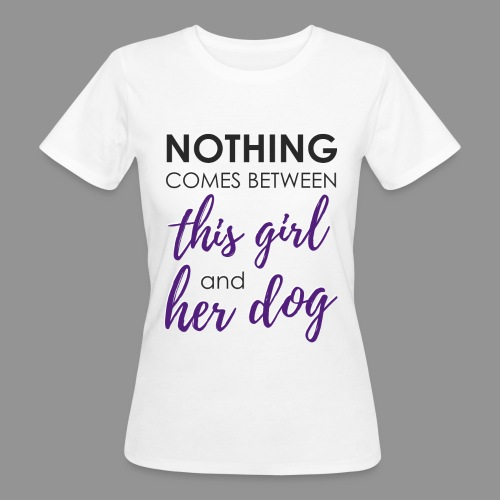 Nothing comes between this girl her and her dog - Women's Organic T-Shirt