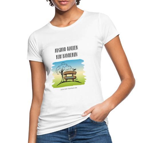 Abstand halten beim Bankerln - Frauen Bio-T-Shirt