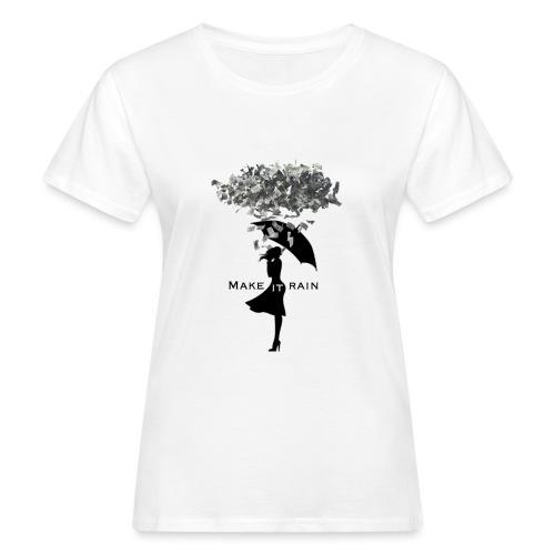 MAKE IT RAIN - Vrouwen Bio-T-shirt