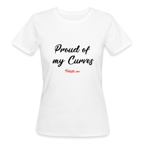 Proud of my Curves by Fatastic.me - Women's Organic T-Shirt
