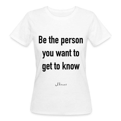 Be the person you want to get to know - Women's Organic T-Shirt
