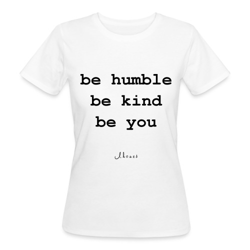 be humble be kind be you - Women's Organic T-Shirt