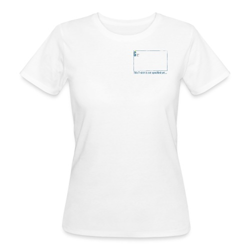 Not specified yet I - Women's Organic T-Shirt
