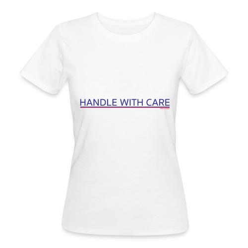 To handle with care - T-shirt bio Femme