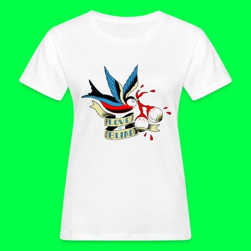 love is blind - T-shirt bio Femme