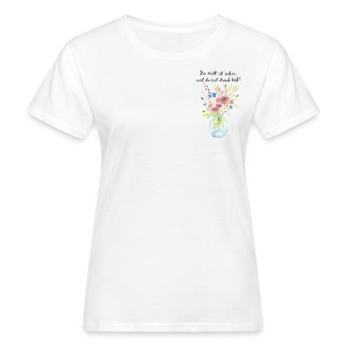 Die Welt ist schön, weil du mit drauf bist - Frauen Bio-T-Shirt