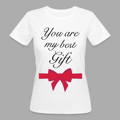 you are my best gift - Women's Organic T-Shirt