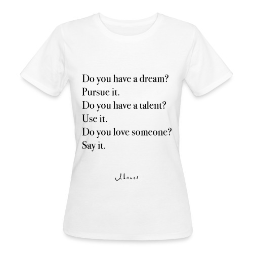 Do you have a dream? Pursue it. Do it. - Women's Organic T-Shirt
