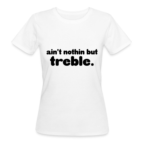 ain't notin but treble - Økologisk T-skjorte for kvinner