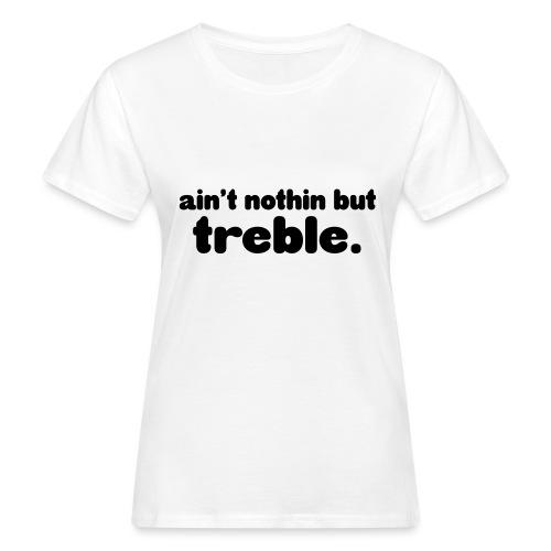 Ain't notin but treble - Women's Organic T-Shirt