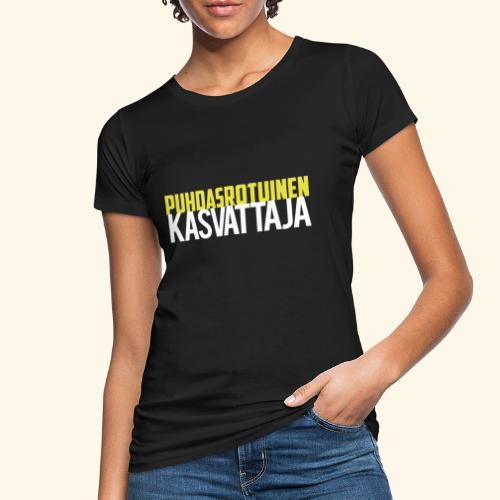 Puhdasrotuinen kasvattaja - Naisten luonnonmukainen t-paita