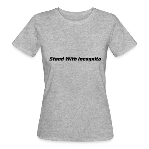 Stand With Incognito - Women's Organic T-Shirt
