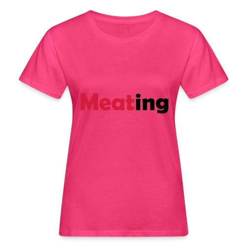 Meating - Frauen Bio-T-Shirt