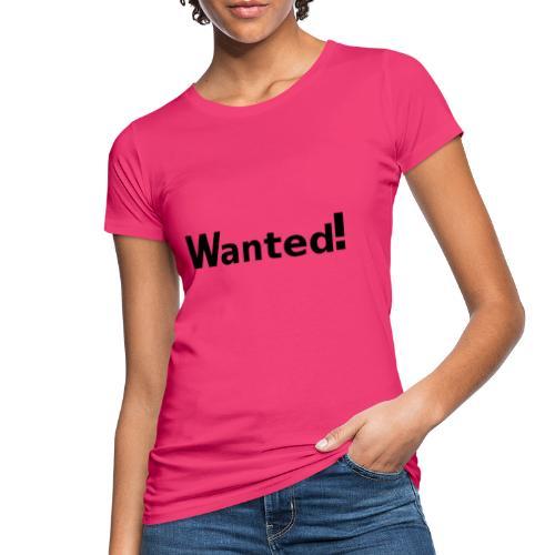 Wanted. schwarz - Frauen Bio-T-Shirt