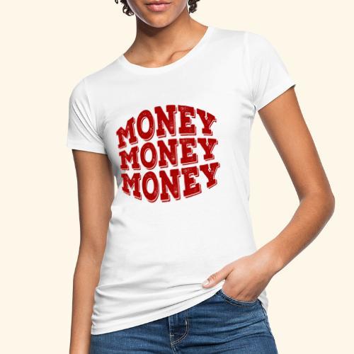 Money money money - Women's Organic T-Shirt