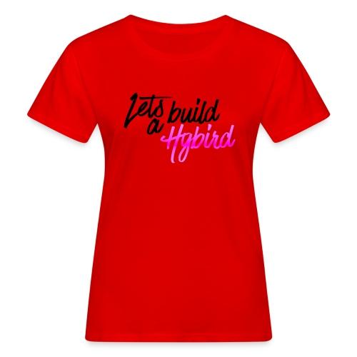 Lets Build A hybrid - Women's Organic T-Shirt