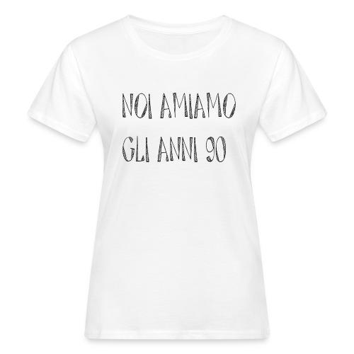 Noi amiamo gli anni '90 - T-shirt ecologica da donna