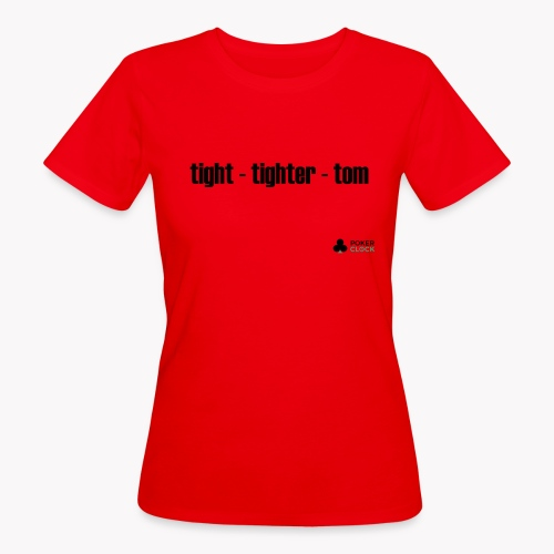 tight - tighter - tom - Frauen Bio-T-Shirt