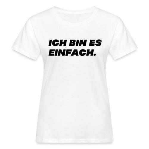 Ich bin es einfach - Frauen Bio-T-Shirt