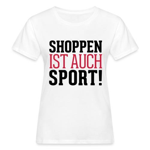 Shoppen ist auch Sport! - Frauen Bio-T-Shirt