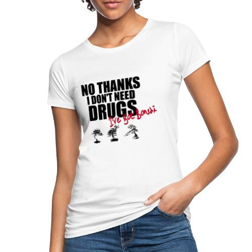 I don't need drugs i've got BONSAÏ - T-shirt bio Femme