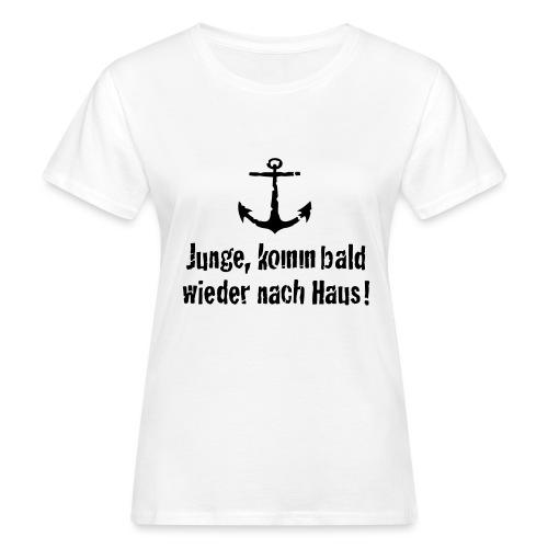 Junge, komm bald wieder nach Haus! - Frauen Bio-T-Shirt